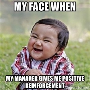 evil toddler kid2 - my face when  my manager gives me positive reinforcement
