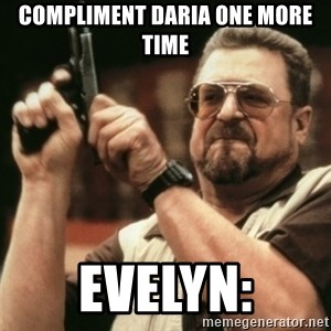 Walter Sobchak with gun - Compliment Daria one more time Evelyn: