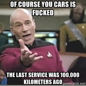 star trek wtf - Of course you cars is fucked The last service was 100,000 kilometers ago