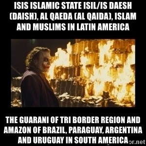 Joker's Message - ISIS Islamic State ISIL/IS Daesh (Daish), Al Qaeda (Al Qaida), Islam and Muslims in Latin America  The Guarani of Tri Border Region and Amazon of Brazil, Paraguay, Argentina and Uruguay in South America