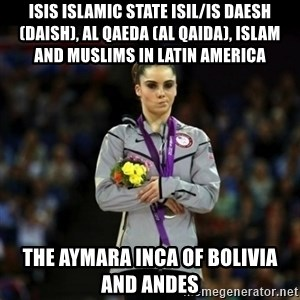 Unimpressed McKayla Maroney - ISIS Islamic State ISIL/IS Daesh (Daish), Al Qaeda (Al Qaida), Islam and Muslims in Latin America  The Aymara Inca of Bolivia and Andes
