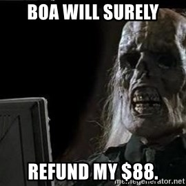 OP will surely deliver skeleton - BOA will surely refund my $88.