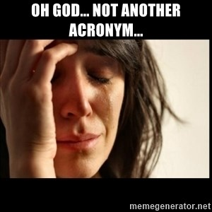 First World Problems - Oh God... not another acronym...