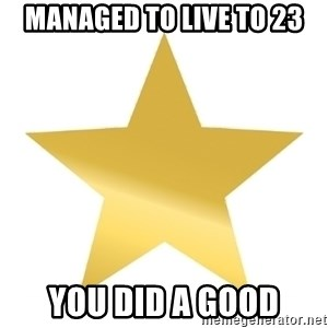 Gold Star Jimmy - Managed to live to 23 You did a good