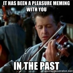 Titanic Band - It has been a pleasure meming with you in the past