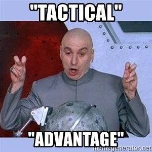 "Dr Evil meme - ""Tactical"" ""advantage"""