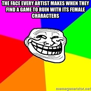 Trollface - The face every artist makes when they find a game to ruin with its female characters