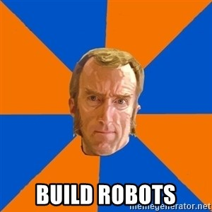 Cave Johnson - Build robots