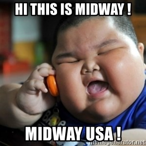 fat chinese kid - hi this is midway ! Midway usa !