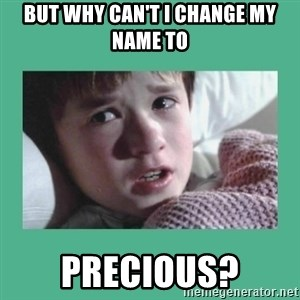 sixth sense - but Why can't I change my name to PRECIOUS?