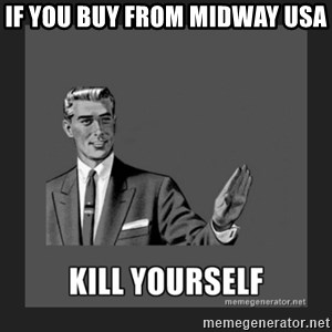 kill yourself guy - If you buy from midway usa