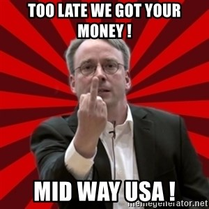 Angry Linus - Too late we got your money ! Mid way usa !