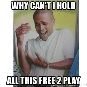 Why Can't I Hold All These?!?!? - Why can't i hold All this Free 2 Play