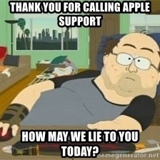 South Park Wow Guy - thank you for calling apple support how may we lie to you today?