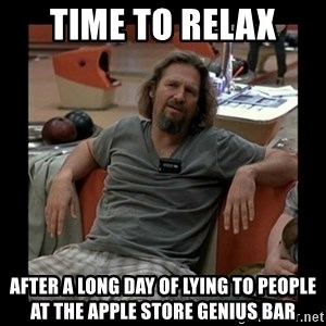 The Dude - time to relax after a long day of lying to people at the apple store genius bar