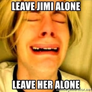 Leave Brittney Alone - Leave Jimi Alone Leave her Alone
