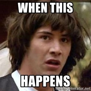 Conspiracy Keanu - When this  happens