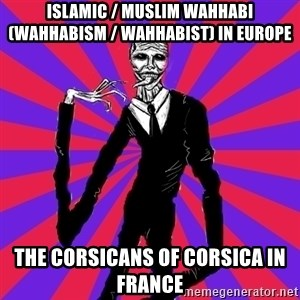slender man - Islamic / Muslim Wahhabi (Wahhabism / Wahhabist) in Europe  The Corsicans of Corsica in France