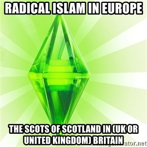 Sims - Radical Islam in Europe  The Scots of Scotland in (UK or United Kingdom) Britain