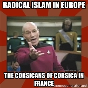 Annoyed Picard - Radical Islam in Europe  The Corsicans of Corsica in France