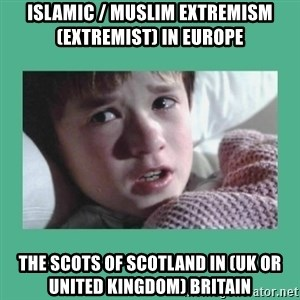 sixth sense - Islamic / Muslim Extremism (Extremist) in Europe  The Scots of Scotland in (UK or United Kingdom) Britain