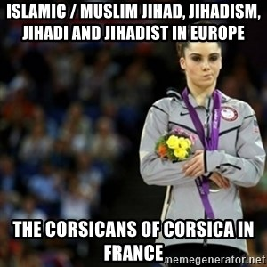 unimpressed McKayla Maroney 2 - Islamic / Muslim Jihad, Jihadism, Jihadi and Jihadist in Europe  The Corsicans of Corsica in France
