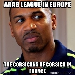 Stevie j - Arab League in Europe  The Corsicans of Corsica in France