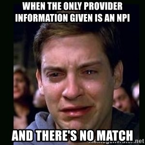 crying peter parker - When the only provider information given is an NPI and there's no match