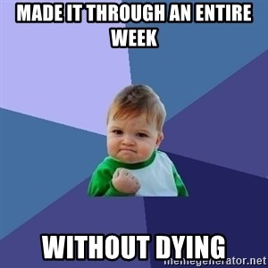 Success Kid - Made it through an entire week without dying