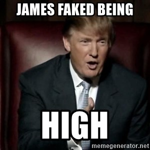 Donald Trump - James faked being HIGH
