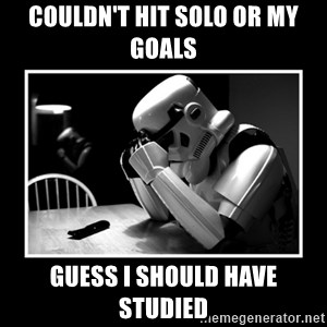 Sad Trooper - couldn't hit Solo or my goals guess I should have studied