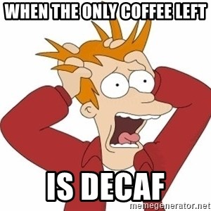 Fry Panic - when the only coffee left  is decaf