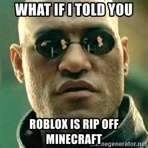 what if i told you matri - what if i told you roblox is rip off minecraft