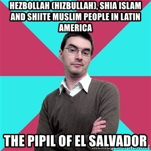 Privilege Denying Dude - Hezbollah (Hizbullah), Shia Islam and Shiite Muslim People in Latin America  The Pipil of El Salvador