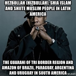 Jay Z problem - Hezbollah (Hizbullah), Shia Islam and Shiite Muslim People in Latin America  The Guarani of Tri Border Region and Amazon of Brazil, Paraguay, Argentina and Uruguay in South America
