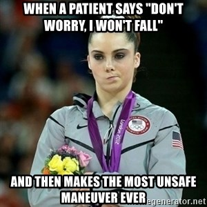 "McKayla Maroney Not Impressed - When a patient says ""don't worry, I won't fall"" And then makes the most unsafe maneuver ever"