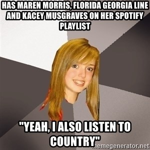 "Musically Oblivious 8th Grader - has maren morris, florida georgia line and kacey musgraves on her spotify playlist ""yeah, i also listen to country"""