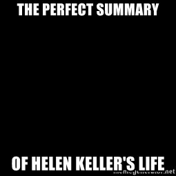 Blank Black - the perfect summary of helen keller's life