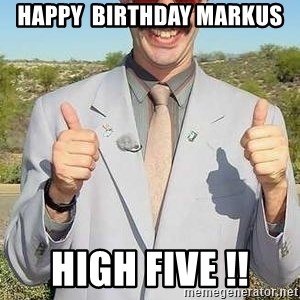 borat - Happy  Birthday Markus High Five !!