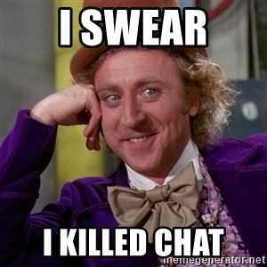 Willy Wonka - I swear  I killed chat