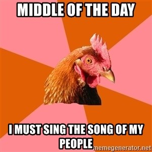 Anti Joke Chicken - Middle of the day I must sing the song of my people
