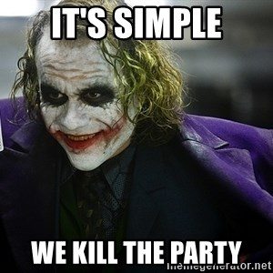joker - It's simple we kill the party