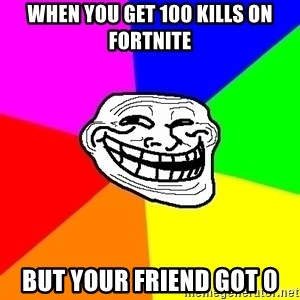 Trollface - When you get 100 kills on fortnite But your friend got 0