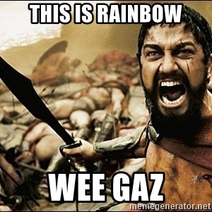 This Is Sparta Meme - This is Rainbow Wee Gaz