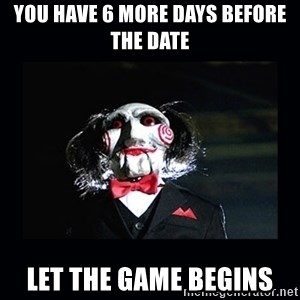 saw jigsaw meme - You have 6 more days before the date Let the game begins