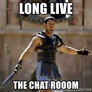 GLADIATOR - LOng Live THE chat Rooom