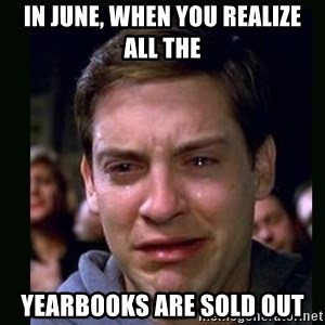 crying peter parker - IN JUNE, WHEN YOU REALIZE ALL THE YEARBOOKS ARE SOLD OUT