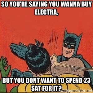 batman slap robin - So you're saying you wanna buy Electra, but you dont want to spend 23 sat for it?