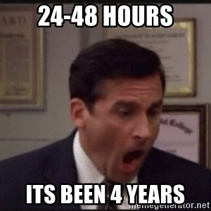 michael scott yelling NO - 24-48 Hours Its Been 4 Years