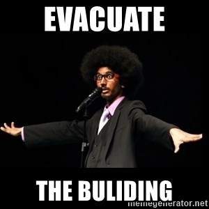 AFRO Knows - evacuate  The buliding